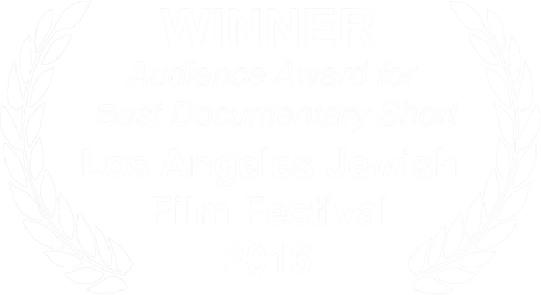 Winner Audience Award for Best Documentary Short Los Angeles Jewish Film Festival 2016